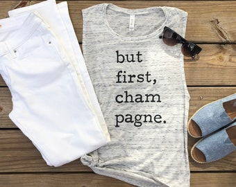 But First Champagne Shirt Muscle Tank | Champagne Tank | Brunch Shirt | Champagne Shirt | Wine Gift | Wine Shirt | Bachelorette Tank