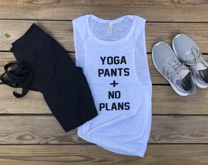 Yoga Pants + No Plans | Yoga Shirt |  Workout Tank | Muscle Tank | Graphic Shirt | Gifts for Women | Graphic Tank Top | Wild Liberty