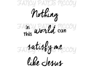 Nothing in this world can satisfy me like Jesus SVG
