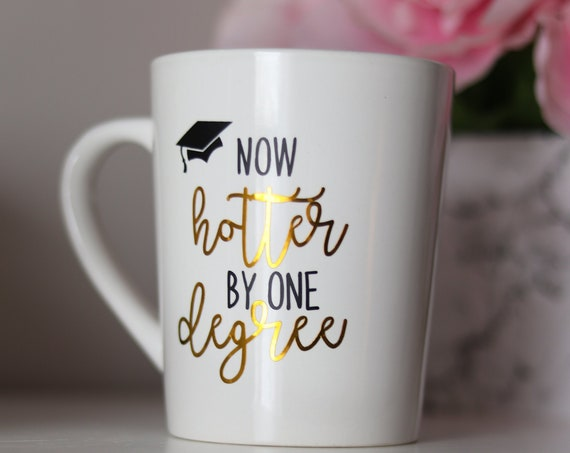 Graduation Gift | Graduation Mug | Now hotter by one degree | Class of 2019 Gift | Grad Gift | Grad Present | College Graduation Gift