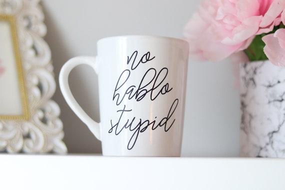 No Hablo Stupid | Funny Mug | Work Mug | Trendy Mug | Mug Gift | Coworker Gift Mug | Funny Gift |