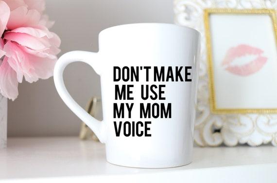 Don't Make Me Use My Mom Voice | Mom Mug | Funny Mom Mug | Mother's Day Mug | Funny Mom Mug | Funny Mom to be mug | Mug for Mom