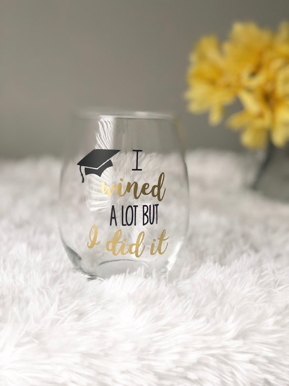 Graduation Gift | Graduation Wine Glass | I Wined a lot But I did It | Class of 2021 Gift |  Graduation Present | College Graduation Gift