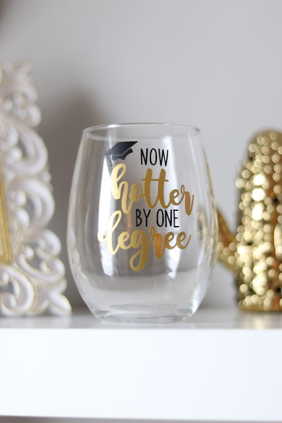 Graduation Gift | Graduation Wine Glass | Now hotter by one degree | Class of 2019 Gift | Grad Gift | Grad Present | College Graduation Gift