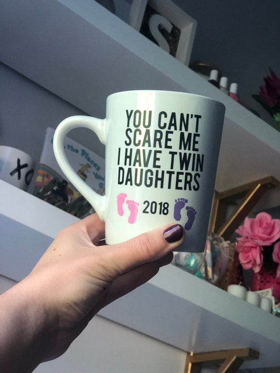 You Can't Scare Me I Have Twin Daughters