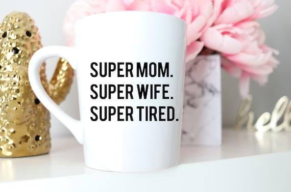 Mom Mug | Super Mom | Super Wife | Super Tired | Funny Mom Mug | Mother's Day Mug | Funny Mom Mug | Funny Mom to be mug | Mug for Mom