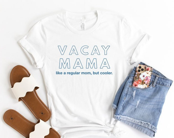 Vacay Mama Tshirt or Tank