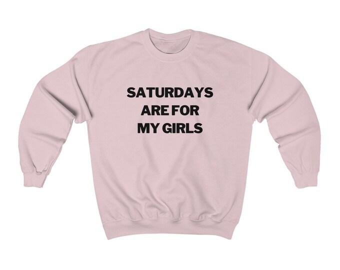 Saturdays are for my Girls Sweatshirt