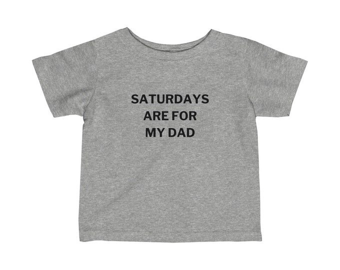 Saturdays are for my Dad Infant Tee