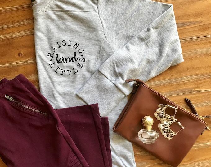 Raising Kind Littles Sweatshirt, mom shirt, raising boys, raising girls