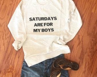 Saturday's are for my boys sweatshirt