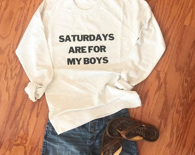 Saturday's are for my boys sweatshirt