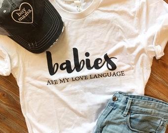 Babies are my Love Language tshirt