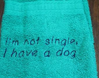 Drool Towel - I'm not single, I have a dog.