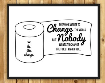 everyone wants to change the world but no one wants to change the toilet paper roll print funny bathroom quote art wall decor - Bathroom Quotes