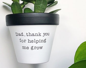 Dad, thank you for helping me grow planter pot, PLANT NOT INCLUDED, new dad, fathers day gift, gift for dad, garden dad gift, dad birthday