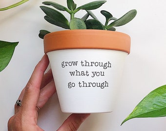 grow through what you go through planter, plant NOT included, Feel Better Planter, Hand Painted terracotta pot, Clay Planter, Planter Pot