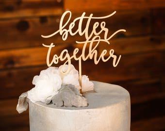 Cake Topper 'better together'//Bridal Shower/Weddings/Engagements/Anniversary/Laser Cut