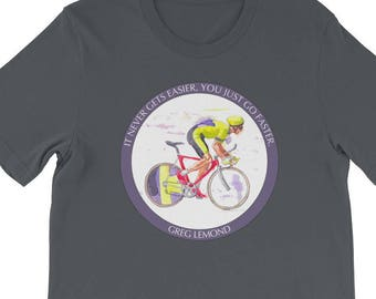 "Cycling T-Shirt - Greg LeMond  quote ""It never gets easier, you just go faster"""