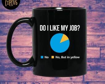 Coworker Gift Ideas, Funny Mugs, Do I Like My Job, Funny Coffee Mug, Sarcasm,  Gag Gift, Coworker Gift, Gifts For Dad,Gifts for Mom,Job Gift