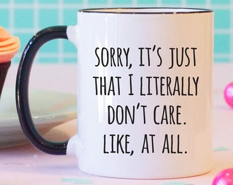 Sorry It's Just That I Literally Don't Care Funny Coffee Mug, Funny Mug, Funny Gift,  Sassy Coffee Mug