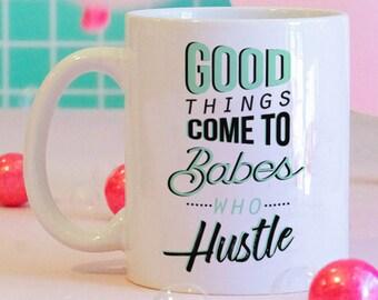 Good Things Come To Babes Who Hustle Mug, Girl Boss Mug, Feminist Coffee Mug, Feminist Gifts, Motivation