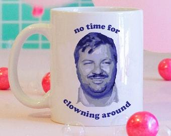 Clown Mug, Creepy Clown, No Time For Clowning Around Mug, Funny Coffee Mug, Serial Killer Mug, Killer Coffee Mug,