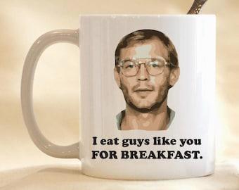 I Eat Guys Like You For Breakfast Mug, Serial Killer Mug, Killer Coffee Mug, Funny Coffee Mug