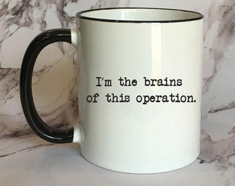 I'm The Brains Of This Operation Funny Coffee Mug, Funny Mug, Funny Gift,  Sassy Coffee Mug