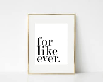 for like ever | 8x10 | DIGITAL print |