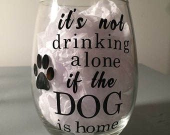 It's not drinking alone if the dog is home wine glass