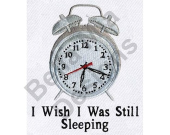 Alarm Clock - Machine Embroidery Design, Sleep, I Wish I Was Still Sleeping
