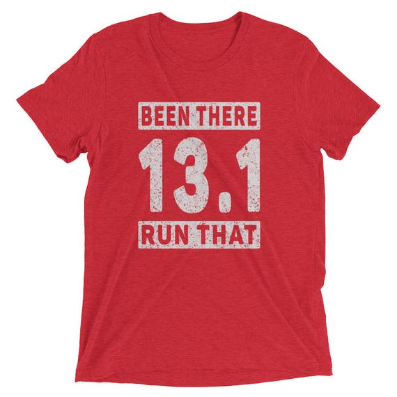 Men's Been There Run That 13.1 Tri-Blend T-Shirt - Run 13.1 - Half Marathon Short Sleeve T-Shirt
