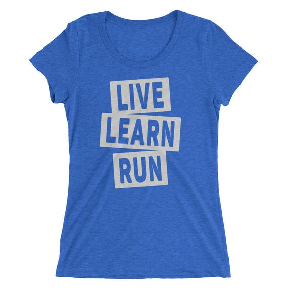 Women's Live Learn Run Triblend T-Shirt - Available in 12 Different Triblend Colors - I Love Running - Women's Short Sleeve Running Shirt