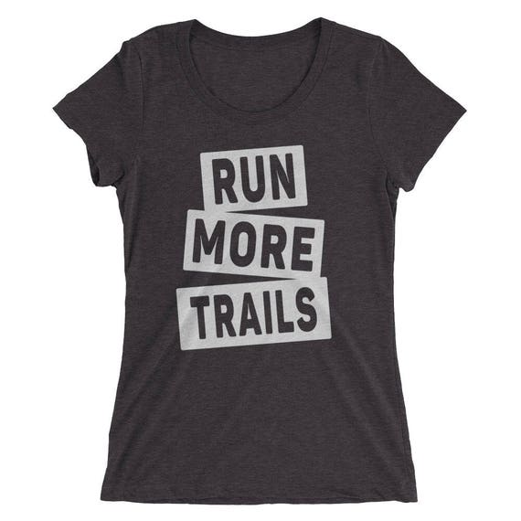 Women's Run More Trails Triblend T-Shirt - Trail Running - Available in 12 Different Shirt Colors - Women's Short Sleeve Trail Running Shirt
