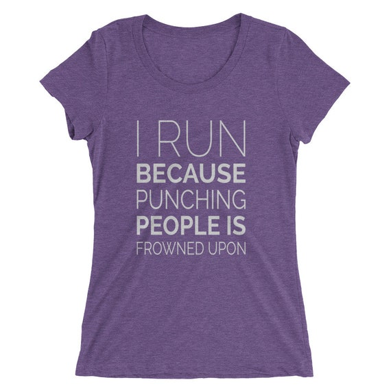 Women's I Run Because Punching People Is Frowned Upon - Running T-Shirt - Women's Short Sleeve Running Shirt