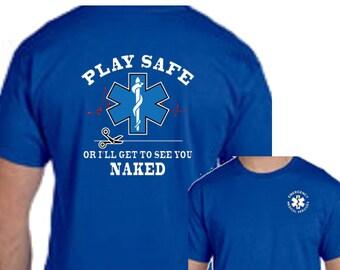 a81d4c42 Play Safe Or I'll Get To See You Naked EMS Fire Rescue Tee Shirt