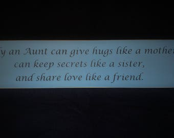 Only an aunt can give hugs like a mother, can keep secrets like a sister, and share love like a friend wooden sign