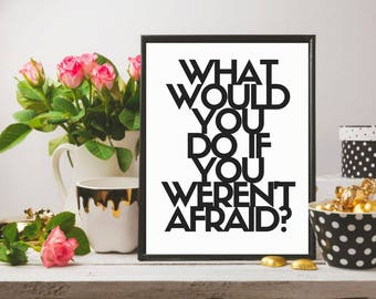 What would you do if you weren't afraid printable, inspirational wall art, motivation quote wall print, digital print art, office home decor