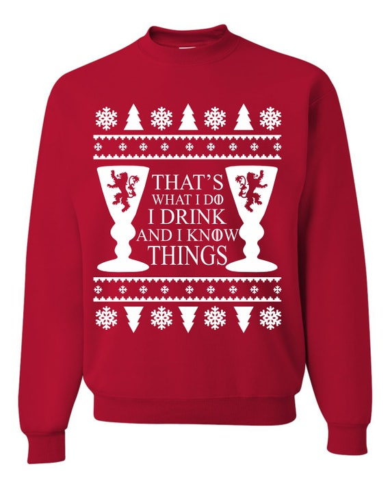 I Drink And I Know Things Ugly Christmas Sweater Unisex Etsy