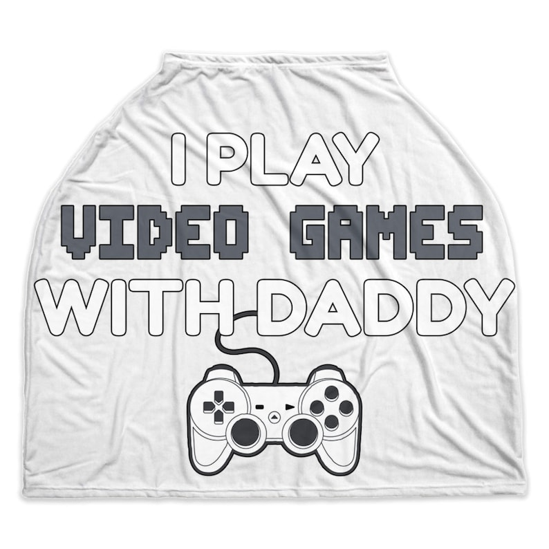 I Play Video Games With Daddy - Car Seat Covers - Nursing Cover