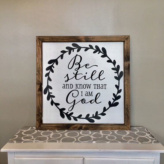 Be Still And Know That I Am God Sign With Wood Frame Ready Etsy