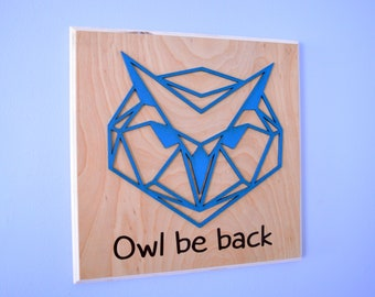 Owl Geometric Animals, Owl be back, Fun Wood Sign, Animal Wall Art,Low Poly Wall Art, Wood Decor Puns