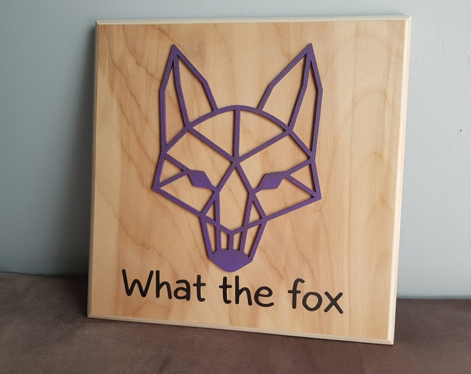 Fox Geometric Animals, What the Fox, Fun Wood Sign, Animal Wall Art,Low Poly Wall Art, Wood Decor Puns