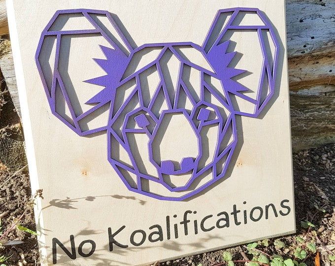 Koala Geometric Animals, No Kaloifications, Fun Wood Sign, Animal Wall Art,Low Poly Wall Art, Wood Decor Puns