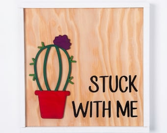 Cactus Sign Kit - Stuck With Me - Succulent Sign - Cactus Wall Sign - Cute Wood Sign -  DIY Painted Wall Sign Kit -  DIY Wood Sign Kit