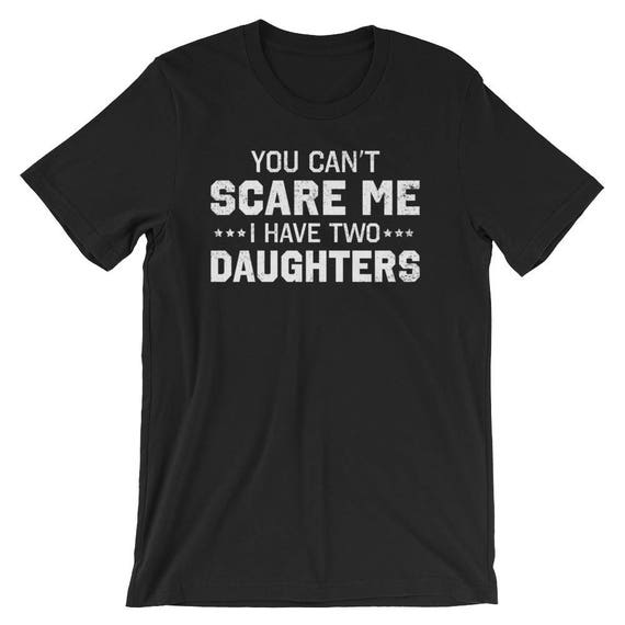 3abf6483 Funny Fathers Day T-Shirt You Can't Scare Me I Have Two | Etsy