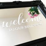 "Decal Sticker for DIY Welcome To Our Beginning 11.5"" Wedding Sign - Wedding Mirror DIY. Also suitable for Wood, Perspex, Cardstock."