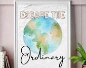 Escape the Ordinaty Download Digital Art, Wall Art, Travel Printable Wall Art, World Globe Watercolor, Typography, Travel Gift, Wanderlust
