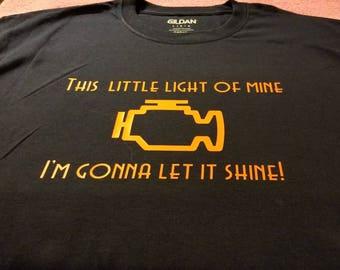 This Little Light Of Mine. Check Engine Light T Shirt, Mechanic, Auto Humor